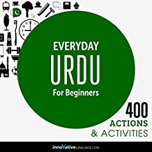 Everyday Urdu for Beginners - 400 Actions & Activities Speech by  Innovative Language Learning, LLC Narrated by  Innovative Language Learning, LLC