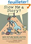 Show Me a Story!: Why Picture Books M...