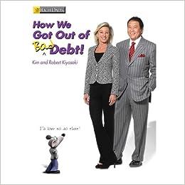 Robert Kiyosaki & Kim Kiyosaki - Hogyan szabadultunk meg a rossz adósságtól?