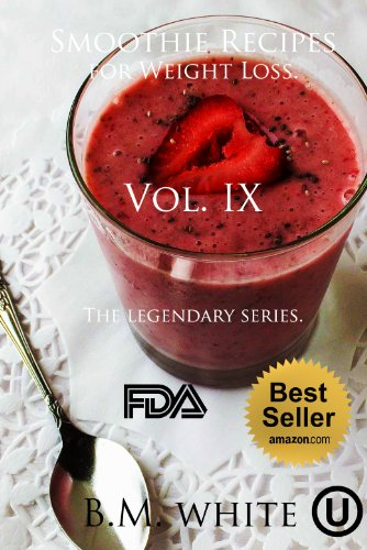 SMOOTHIES: The most delicious recipes for weight loss book. Vol. IX (smoothie recipes for weight loss,smoothie recipe book): More delicious recipes, health galore! by B.M. White
