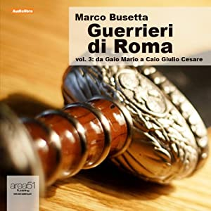 Guerrieri di Roma, vol. 3 [Warriors of Rome, Vol. 3] | [Marco Busetta]