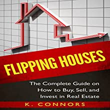 Flipping Houses: The Complete Guide on How to Buy, Sell, and Invest in Real Estate Audiobook by K Connors Narrated by  Stephen Strader, the Voice Ranger