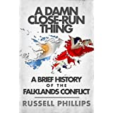 A Damn Close-Run Thing: A Brief History of the Falklands Conflictby Russell Phillips