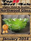 Top25 Best Sale - Higher Price in Auction - Northwood Glass - January 2014