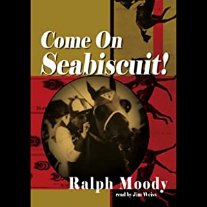 Come on Seabiscuit! | [Ralph Moody]