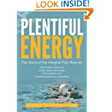 Plentiful Energy: The Story of the Integral Fast Reactor: The complex history of a simple reactor technology,...
