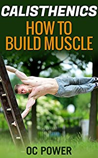 Calisthenics: How To Build Muscle, 8 Minute Six Pack Workout Bonus by OC Power ebook deal