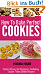 How To Bake Perfect Cookies: Cookies...