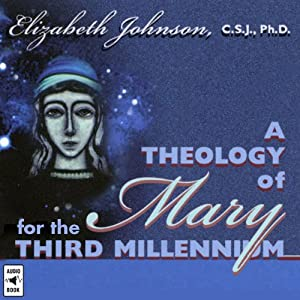 A Theology of Mary for the Third Millennium | [Elizabeth Johnson]