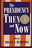 img - for The Presidency Then and Now book / textbook / text book