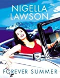 Nigella Lawson Forever Summer with Nigella by Nigella Lawson 1st (first) Edition (2002)
