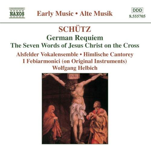 Schütz: German Requiem: The Seven Words of Jesus Christ on the Cross