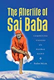 img - for The Afterlife of Sai Baba: Competing Visions of a Global Saint (Global South Asia) book / textbook / text book