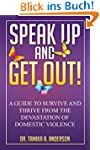 Speak Up & Get Out!: How to Survive &...