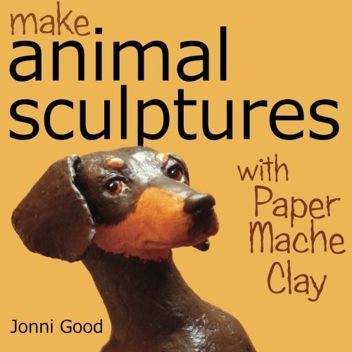 Make Animal Sculptures With Paper Mache Clay: How To Create Stunning Wildlife Art Using Patterns And My Easy-To-Make, No-Mess Paper Mache Recipe By Good, Jonni (2010) Paperback