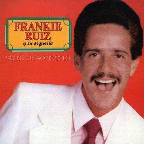 Frankie Ruiz - Solista Pero No Solo - Zortam Music