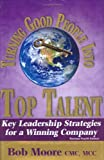 img - for Turning Good People Into Top Talent: Key Leadership Strategies for a Winning Company, Revised Fourth Edition book / textbook / text book