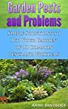 Garden Pests And Problems: Simple Solutions to Rid Your Garden of 10 Common Pests and Problems (The Constant Gardener)