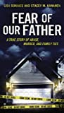 Fear of Our Father: The True Story of