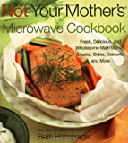 Not Your Mothers Microwave Cookbook: Fresh, Delicious, and Wholesome Main Dishes, Snacks, Sides, Desserts, and More (NYM Series)