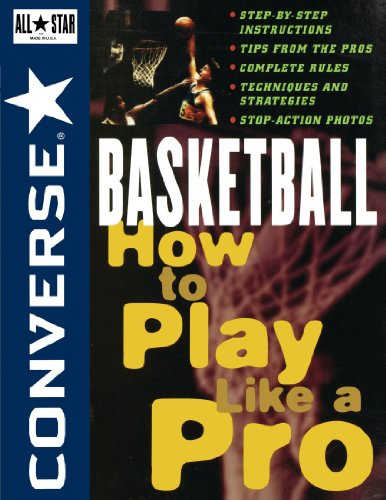 Converse All Star Basketball: How to Play Like a Pro (Converse All-Star Sports)