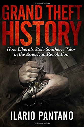 Grand Theft History: How Liberals Stole Southern Valor in the American Revolution