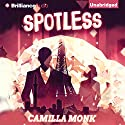 Spotless: Spotless, Book 1 (       UNABRIDGED) by Camilla Monk Narrated by Amy McFadden