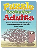 Puzzle Books for Adults: Games, Puzzles & Trivia Challenges Specially Designed to Keep Your Brain Young