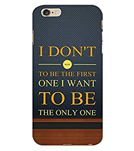 Fiobs I don't want to be the First one I want to Be Only One Qoutes on Life Phone Back Case Cover for Apple iPhone 6 Plus