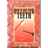 How to Save Your Teeth: Toxic-Free Preventive Dentistry ~ David Kennedy