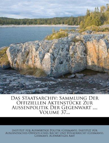 Das Staatsarchiv: Sammlung Der Offiziellen Aktenstücke Zur Aussenpolitik Der Gegenwart ..., Volume 37...
