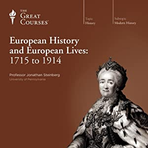 European History and European Lives: 1715 to 1914 | [ The Great Courses]