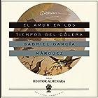 El Amor en los Tiempos del Cólera [Love in the Time of Cholera] Audiobook by Gabriel García Márquez Narrated by Hector Almenara