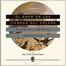 El Amor en los Tiempos del Cólera [Love in the Time of Cholera] Audiobook by Gabriel García Márquez Narrated by Hector Almenara