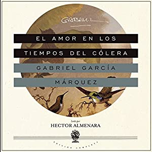 El Amor en los Tiempos del Cólera [Love in the Time of Cholera] (       UNABRIDGED) by Gabriel García Márquez Narrated by Hector Almenara