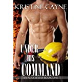 Under His Command (Six-Alarm Sexy Book 1) ~ Kristine Cayne