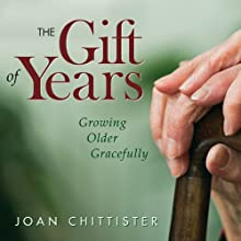 The Gift of Years: Growing Older Gracefully (       UNABRIDGED) by Joan Chittister Narrated by Elizabeth Bookser Barkley