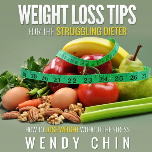 Weight Loss Tips For The Struggling Dieter: How To Lose Weight Without The Stress
