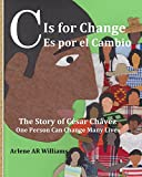 img - for C Is for Change: The Story of Cesar Chavez, One Person Can Change Many Lives (English and Spanish Edition) book / textbook / text book