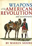 img - for Weapons of the American Revolution ... and Accoutrements. book / textbook / text book