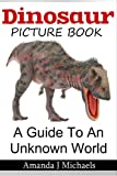 The Dinosaur Picture Book: A Guide To An Uknown World