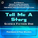 Tell Me a Story: Science Fiction One (       UNABRIDGED) by Arthur C. Clarke, William Gibson, Isaac Asimov, Philip K. Dick, Robert Sheckley, Terry Bisson, Avram Davidson Narrated by uncredited