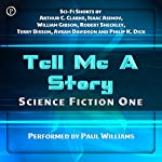 Tell Me a Story: Science Fiction One | Arthur C. Clarke,William Gibson,Isaac Asimov,Philip K. Dick,Robert Sheckley,Terry Bisson,Avram Davidson