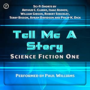Tell Me a Story: Science Fiction One | [Arthur C. Clarke, William Gibson, Isaac Asimov, Philip K. Dick, Robert Sheckley, Terry Bisson, Avram Davidson]