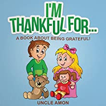 I'm Thankful For...: A Book About Being Grateful! (       UNABRIDGED) by Uncle Amon Narrated by Tk Gorgonia