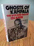 Ghosts of Kampala: The Rise and Fall of Idi Amin