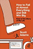 How to Fail at Almost Everything and Still Win Big: Kind of the Story of My Life (0241003709) by Adams, Scott