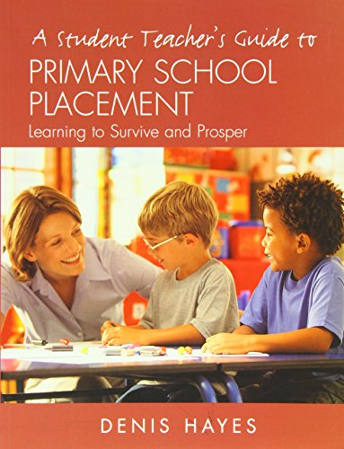 A Student Teacher's Guide to Primary School Placement: Learning to Survive and Prosper