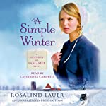 A Simple Winter: A Seasons of Lancaster Novel (       UNABRIDGED) by Rosalind Lauer Narrated by Cassandra Campbell