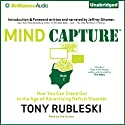 Mind Capture (Book 2): How You Can Stand Out in the Age of Advertising Deficit Disorder (       UNABRIDGED) by Tony Rubleski Narrated by Tony Rubleski